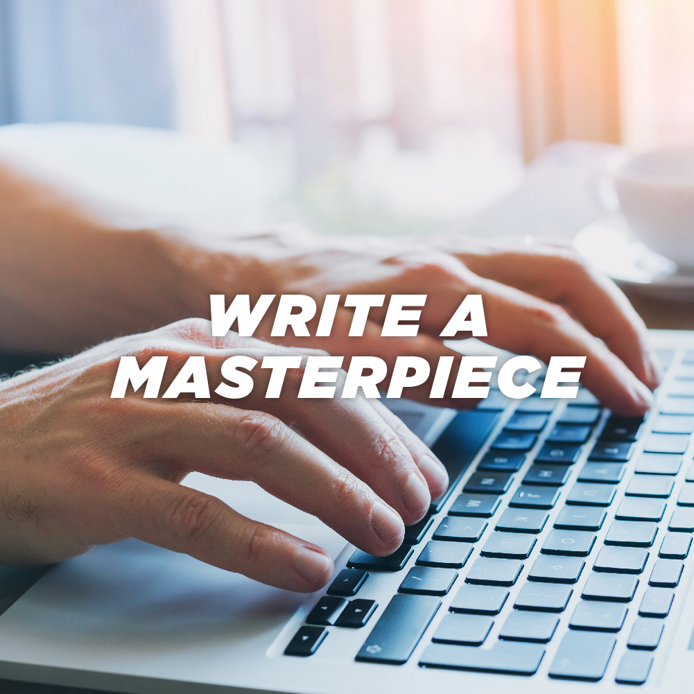 Write a masterpiece